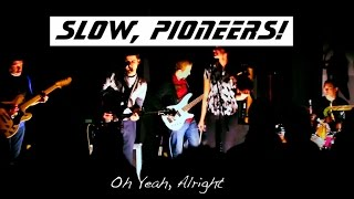 Slow, Pioneers! - Oh Yeah, Alright