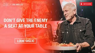 Don't Give the Enemy a Seat at Your Table | Louie Giglio