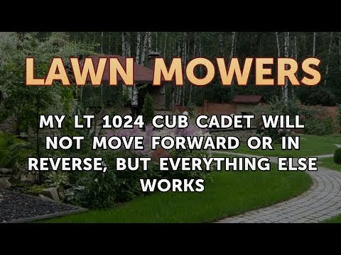 My LT 1024 Cub Cadet Will Not Move Forward or in Reverse, But Everything  Else Works