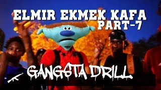 Elmır Ekmek Kafa - Gangsta Drill | Part-7