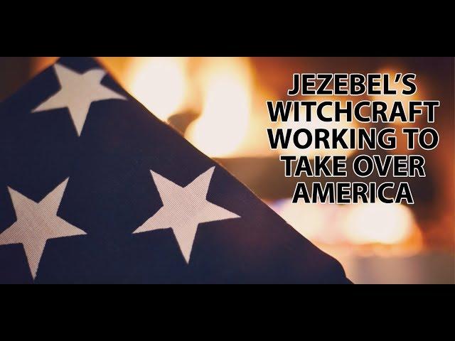 Jezebel's Witchcraft Working to Take Over America: John Kilpatrick