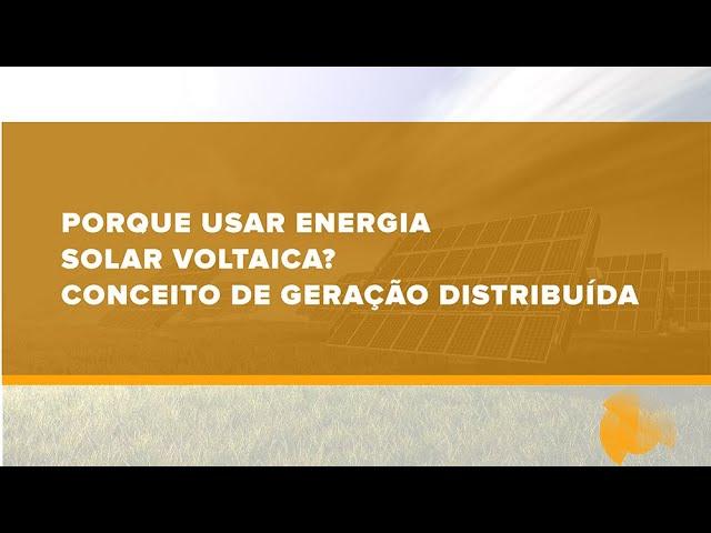 POR QUE USAR ENERGIA SOLAR FOTOVOLTAICA? CONCEITO DE GERAÇÃO DISTRIBUÍDA GRUPO STUDIO #WEBINAR
