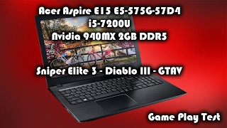 Acer Aspire E15 E5-575G-57D4 Nvidia 940MX Sniper Elite 3 - Diablo III - GTAV Game Play