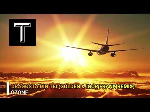OZONE - DRAGOSTA DIN TEI (GOLDEN & IGOR FRANK REMIX)
