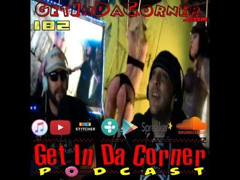 Get In Da Corner podcast 182 LIVE