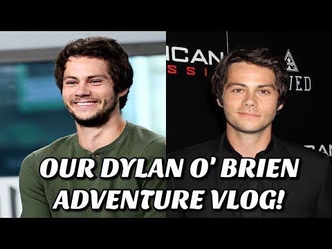 OUR DYLAN O'BRIEN ADVENTURE VLOG!