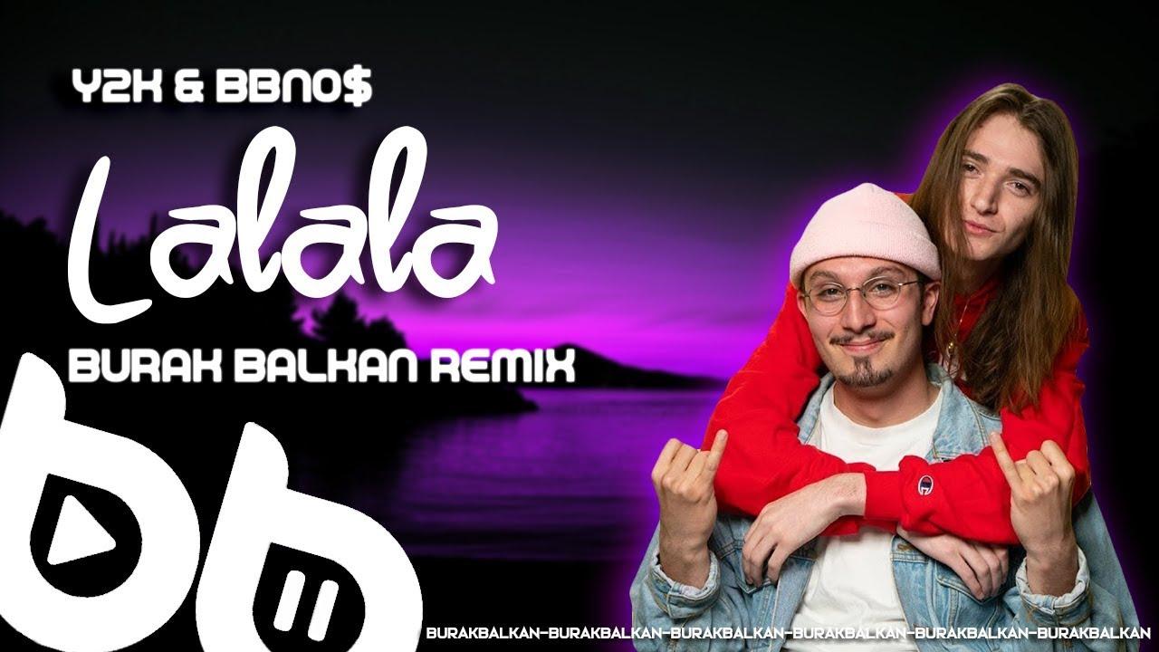 Y2K & Bbno$ - Lalala (Burak Balkan Remix)