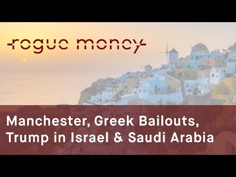 Rogue Mornings - Manchester Event, Greek Bailouts & Israel & Saudi Arabia (05/23/2017)