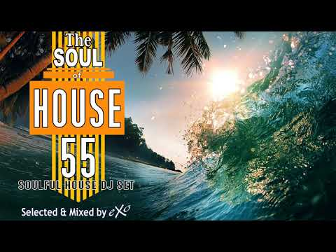 The Soul of House Vol. 55 (Soulful House Mix)