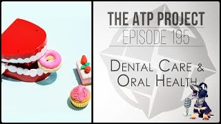 The ATP Project - Ep195- Dental Care and Oral Hygiene