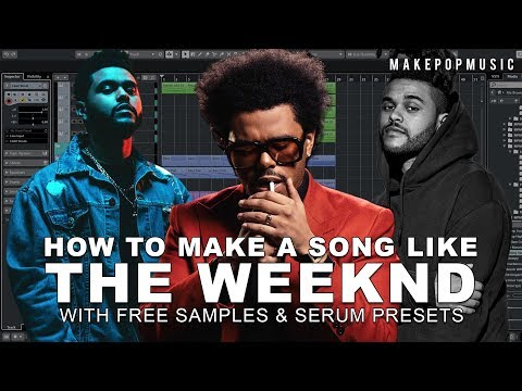 How to Make a Song Like The Weeknd (WITH FREE SAMPLES AND SERUM PRESETS | MAKE POP MUSIC