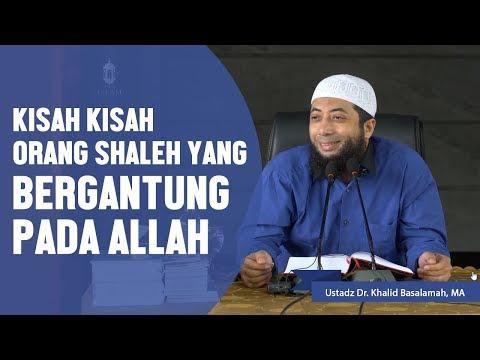 Kisah kisah orang shaleh yang bergantung pada Allah, Ustadz DR Khalid Basalamah, MA Mp3