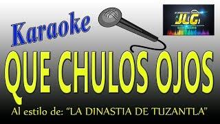 QUE CHULOS OJOS -Karaoke completo- La Dinastia de Tuzantla