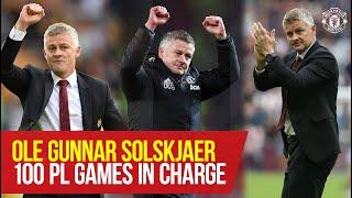 Ole Gunnar Solskjaer 100 PL Games In Charge