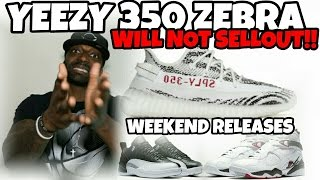 YEEZY 350 ZEBRA WILL NOT SELLOUT IN UNDER 10SECS LMAO | WEEKEND RELEASES NEWS