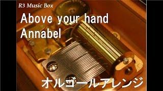 Above your hand/Annabel【オルゴール】 (アニメ『さんかれあ』ED) さんかれあ 検索動画 36