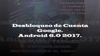 Desbloqueo cuenta Google, Android 6 0 2017; equipos chinos.