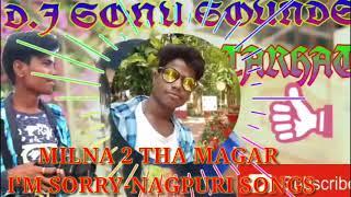 || Milna To Tha Magar I'M Sorry-||Nagpuri songs ||V-EDIT-SÄÑJËËV||DJ Sonu sounds Netarhat||