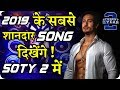 Student Of The Year 2 Song : Tiger Shroff Soty 2 Will Have 2019  Best Movie Songs