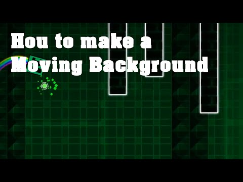 Geometry Dash -- How To Make A Moving Background