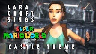 Lara Croft Sings: Castle Theme of Super Mario World (Halloween Special)