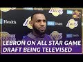 Lakers Interview: LeBron Talks About the All-Star Game Draft Being Televised This Year