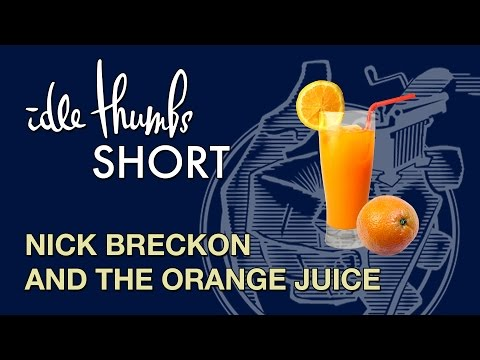 Idle Thumbs Short: Nick Breckon and the Orange Juice