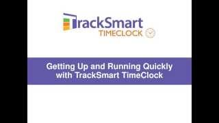 Getting Up and Running Quickly with TrackSmart TimeClock Webinar