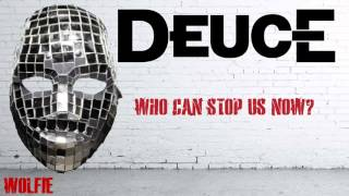 Deuce Who Can Stop Us Now