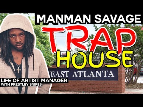 ManMan Savage Atlanta Trap House [Life of Artist Manager]