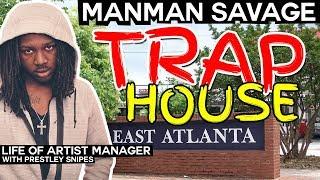 ManMan Savage Atlanta Trap House [Life of Artist Manager]