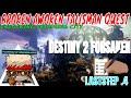 DESTINY 2 FORSAKEN / BROKEN AWOKEN TALISMAN QUEST / LASTSTEP 4 / FULL GP / UNLOCKING DREAMING CITY