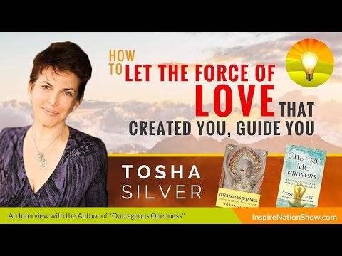 ★ How to Let the Force of Love That Created You, Guide You | Tosha Silver | Change Me Prayers