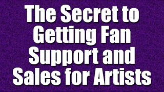 The Secret to Getting Fan Support and Sales for Artists - Part 19