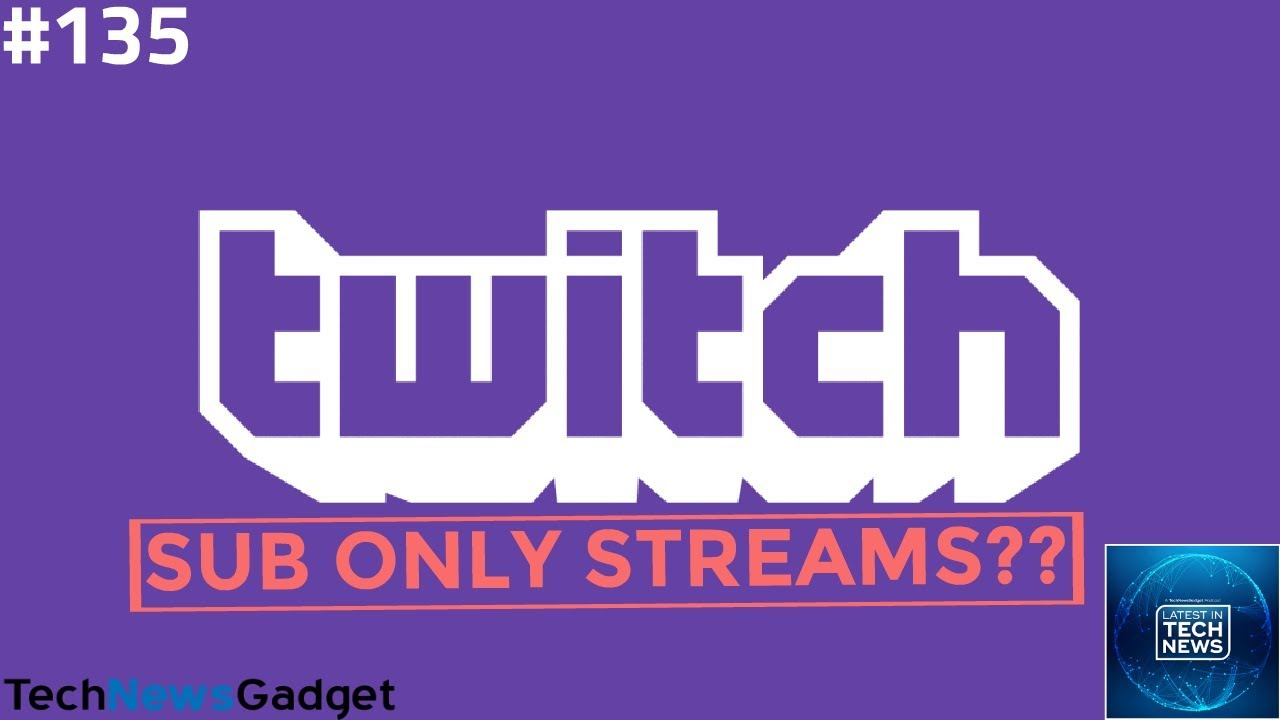 135 Twitch Begins Testing Sub-Only Streams