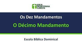 Os dez mandamentos - O décimo mandamento | Escola dominical 19/09/21
