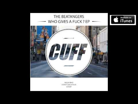The Beatangers - Nigga Who (Original Mix) [CUFF] Official