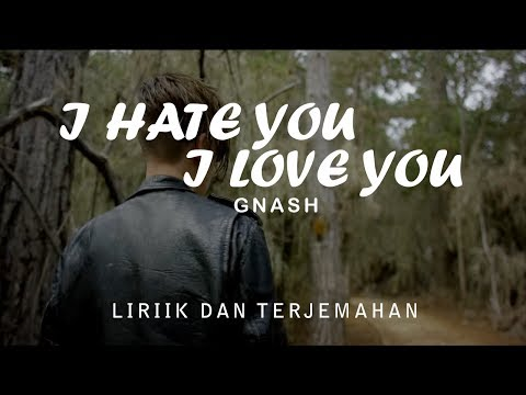Gnash - I hate You, I Love You Lyrics ( Lirik dan Terjemahan Indonesia )