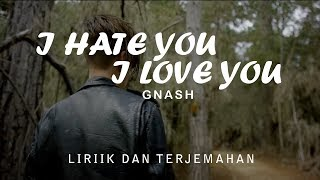 Gnash I hate You I Love You Lyrics Lirik dan Terjemahan Indonesia