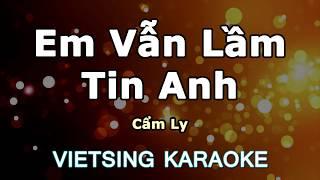 Em Vẫn Lầm Tin Anh - Cẩm Ly - Vietsing Karaoke
