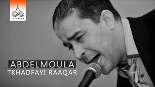 Abdelmoula - Tkhadfayi Raaqar