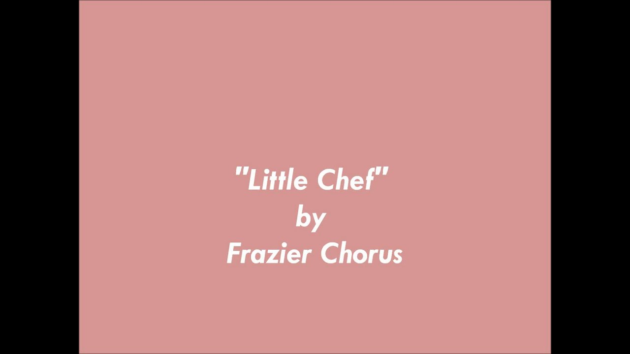 Little Chef By Frazier Choruswmv