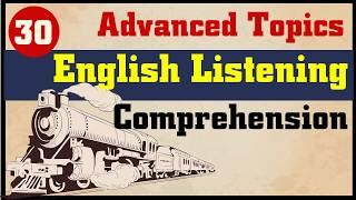English Listening Comprehension Practice: 30 Advanced Topics | Part 1