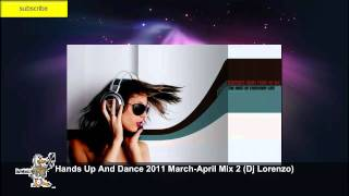 Hands Up And Dance 2011 March-April Mix 2 (Dj Lorenzo)