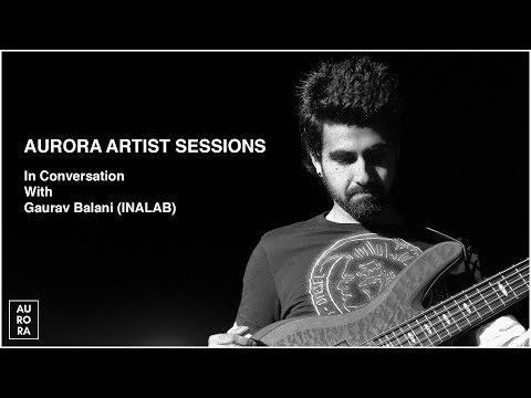 Aurora Artist Session : In Conversation With Gaurav Balani (Inalab & Parikrama)