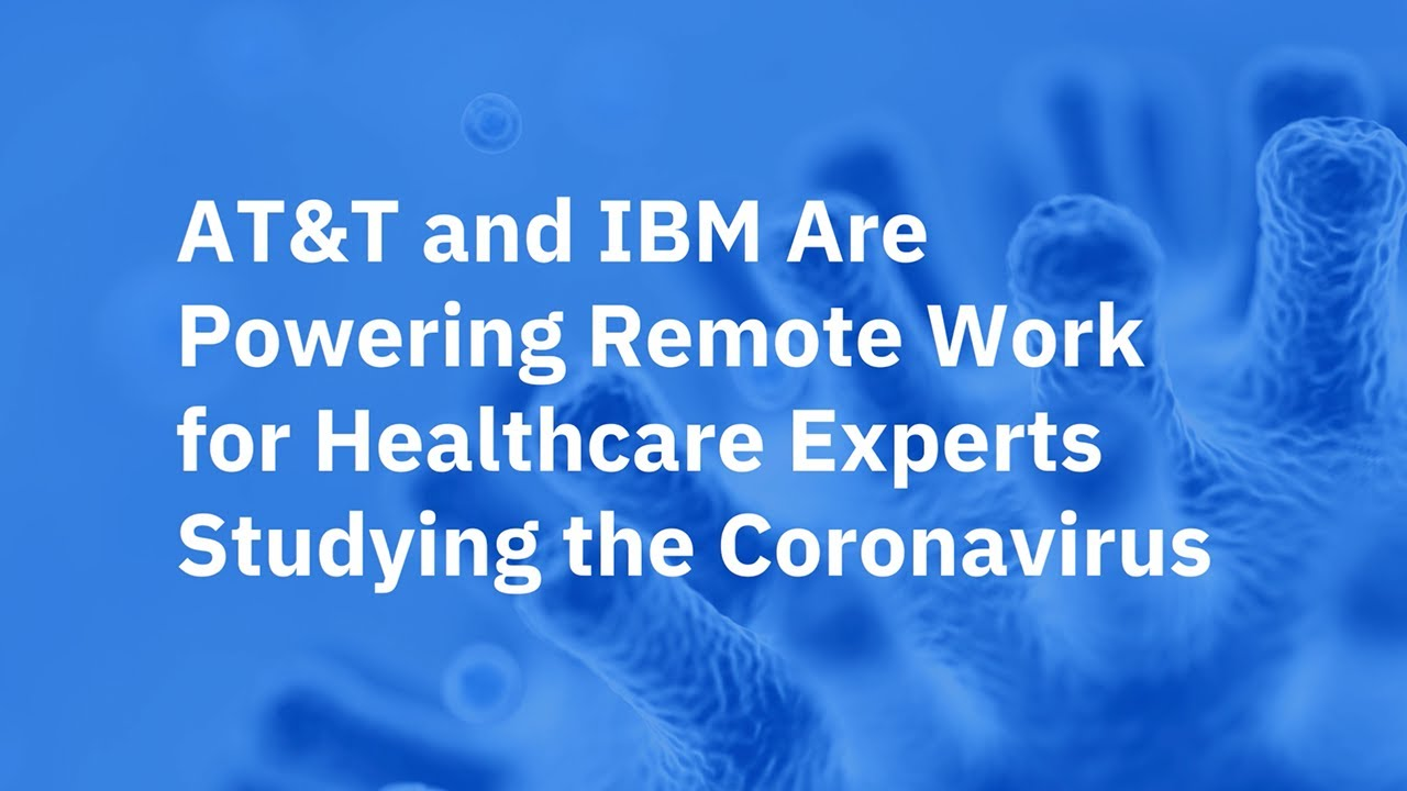 Download AT&T and IBM Are Powering Remote Work for Healthcare Experts Studying the Coronavirus