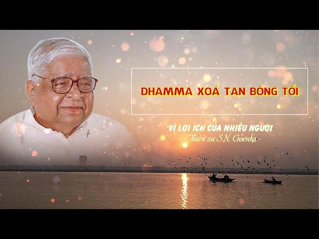 Vì lợi ích của nhiều người - Dhamma xóa tan bóng tối - S.N. Goenka
