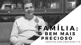 Família: o bem mais valioso! Ct 7-8