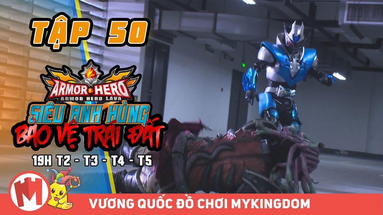 SIÊU ANH HÙNG BẢO VỆ TRÁI ĐẤT | Tập 50 – Phim Siêu Nhân Armor Hero LAVA