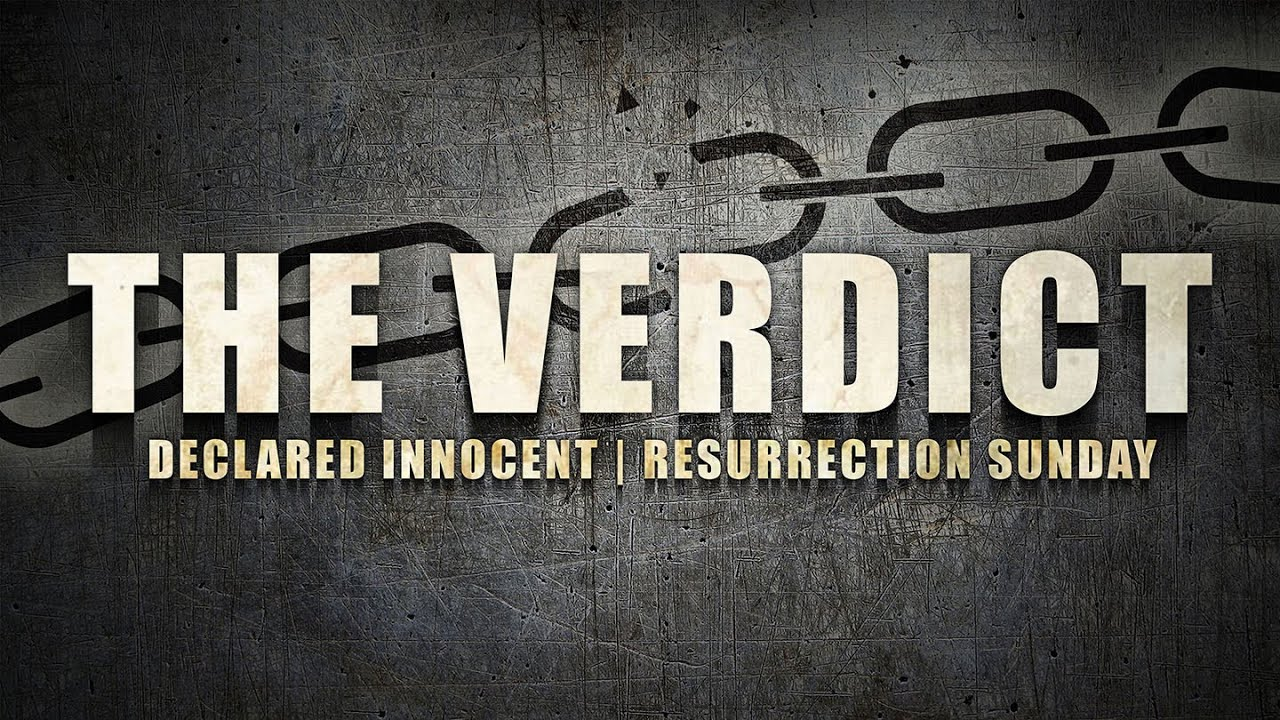 The Verdict - Declared Innocent - Easter Sunday